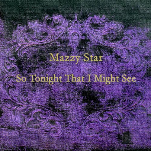 Mazzy Star -《So Tonight That I Might See》