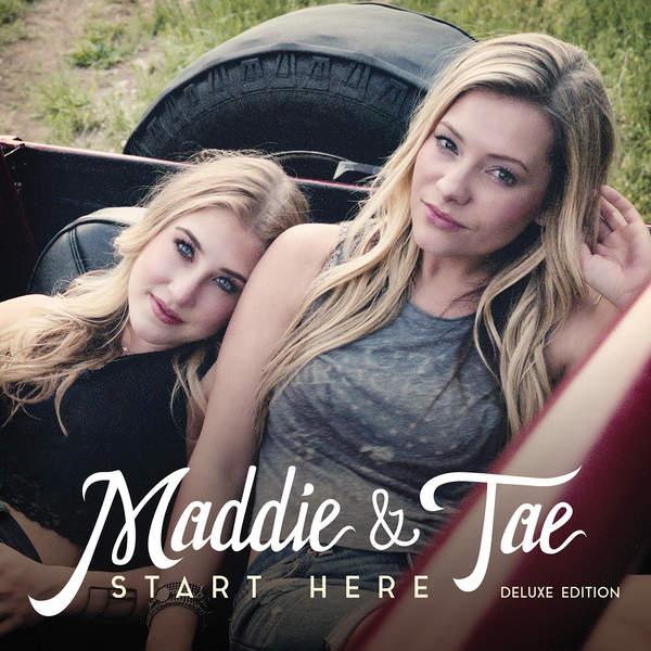 Maddie & Tae -《Start Here》